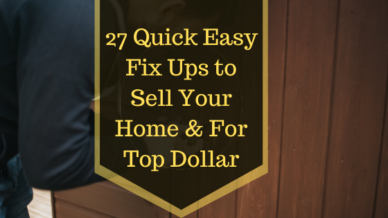 27 Quick Easy Fix Ups to Sell Your Home Fast Top Dollar